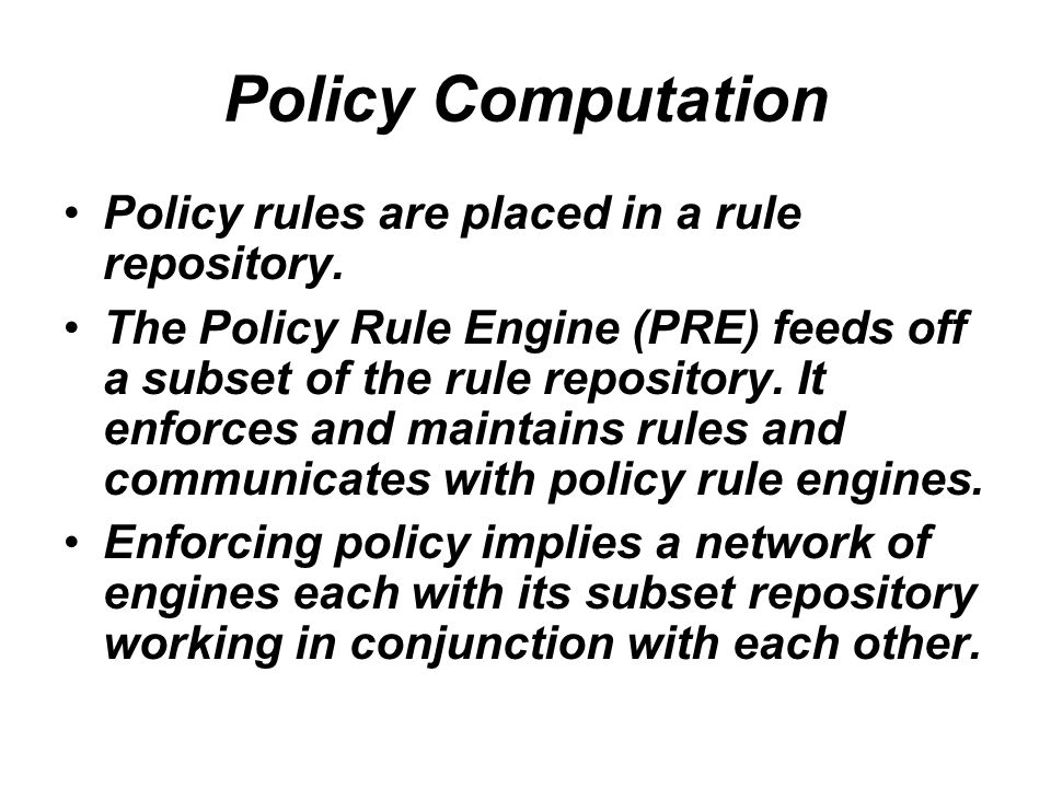 Policy Computation Policy rules are placed in a rule repository.
