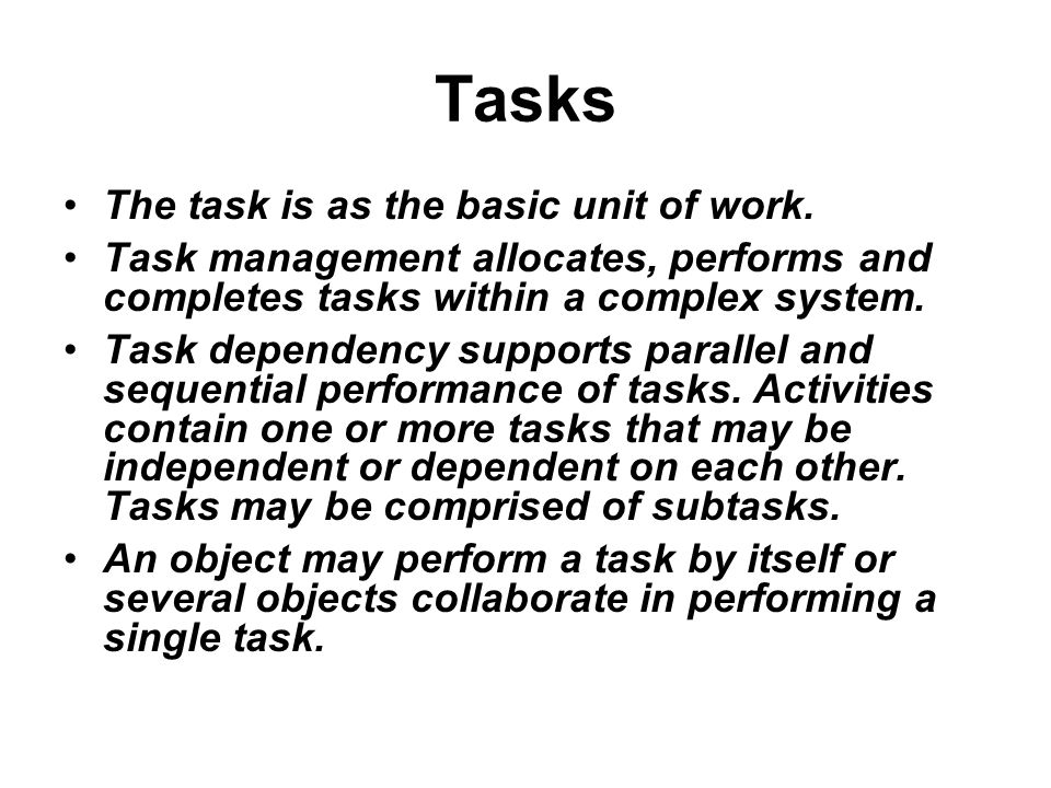 Tasks The task is as the basic unit of work.