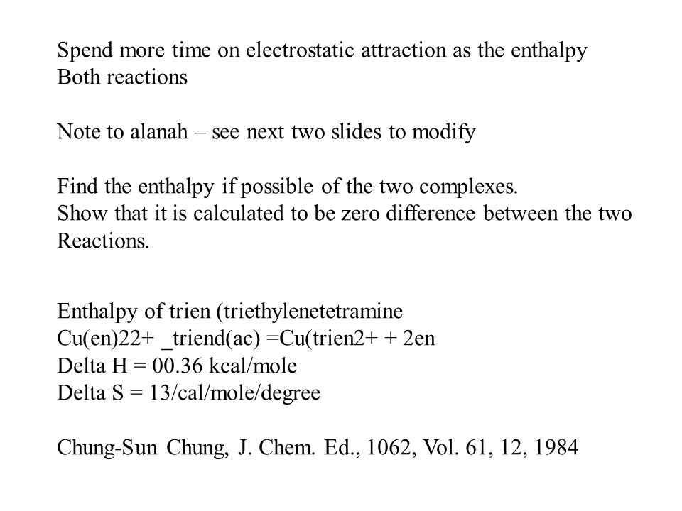 Spend more time on electrostatic attraction as the enthalpy Both reactions Note to alanah – see next two slides to modify Find the enthalpy if possible of the two complexes.
