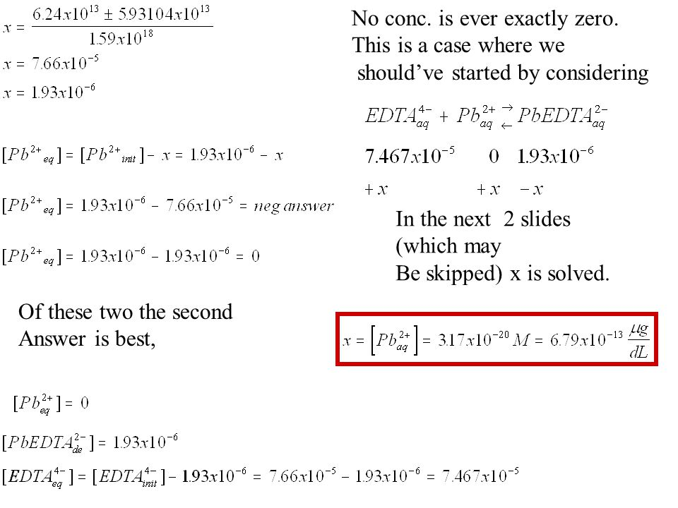 Of these two the second Answer is best, No conc.is ever exactly zero.