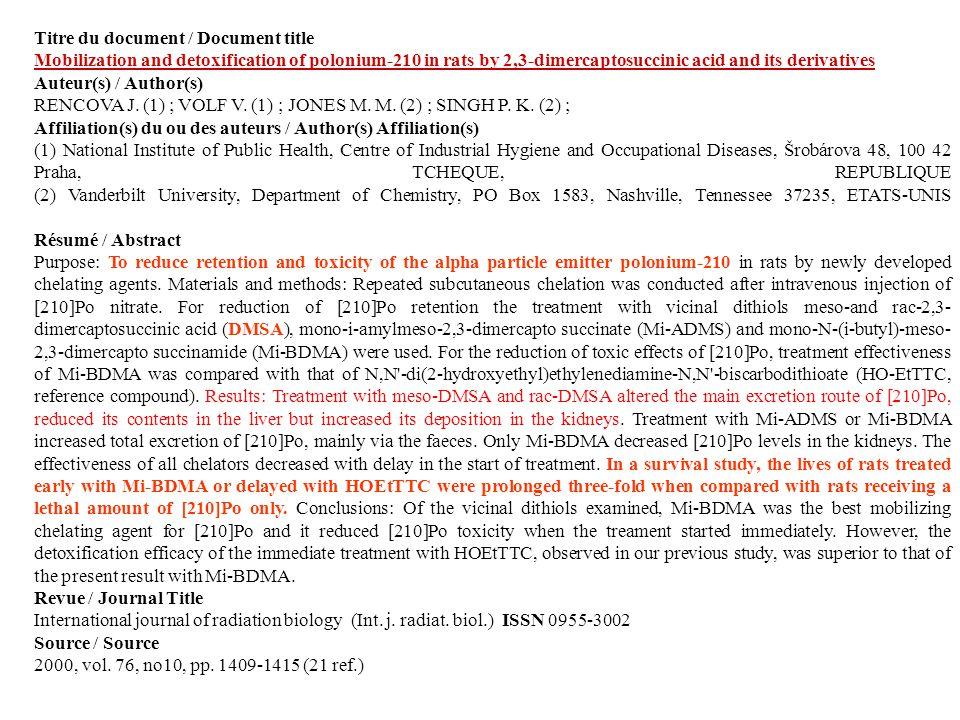 Titre du document / Document title Mobilization and detoxification of polonium-210 in rats by 2,3-dimercaptosuccinic acid and its derivatives Auteur(s) / Author(s) RENCOVA J.