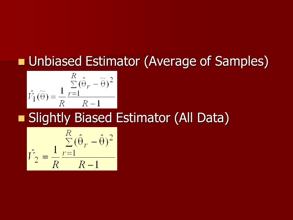 Unbiased Estimator (Average of Samples) Unbiased Estimator (Average of Samples) Slightly Biased Estimator (All Data) Slightly Biased Estimator (All Data)