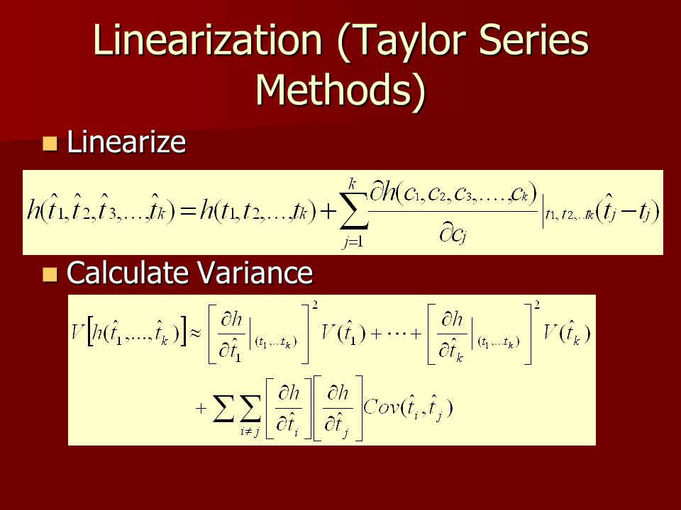 Linearization (Taylor Series Methods) Linearize Linearize Calculate Variance Calculate Variance