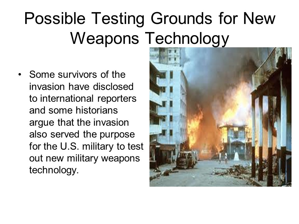 Possible Testing Grounds for New Weapons Technology Some survivors of the invasion have disclosed to international reporters and some historians argue