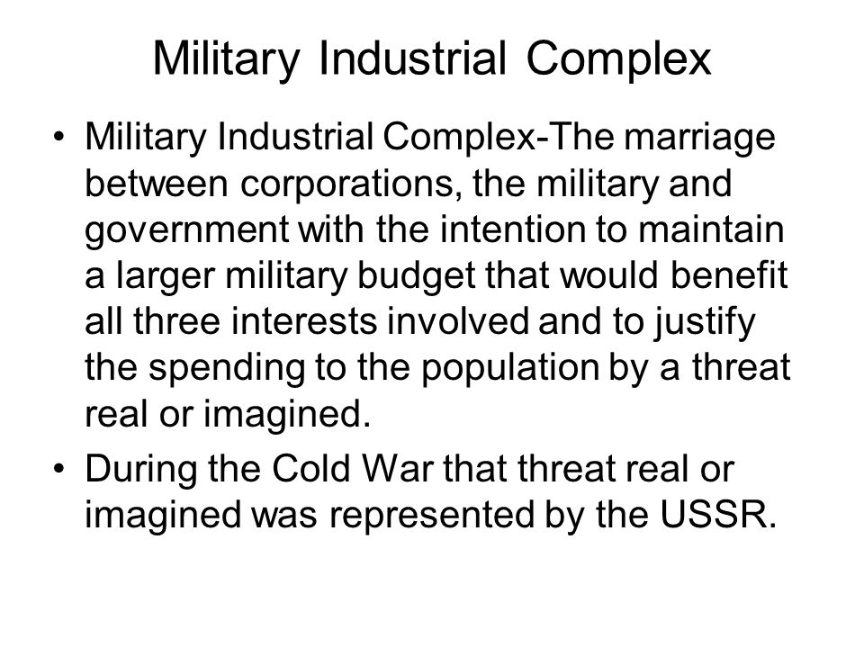 Military Industrial Complex Military Industrial Complex-The marriage between corporations, the military and government with the intention to maintain