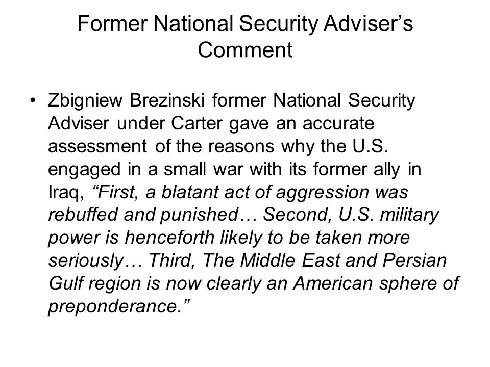 Former National Security Advisers Comment Zbigniew Brezinski former National Security Adviser under Carter gave an accurate assessment of the reasons