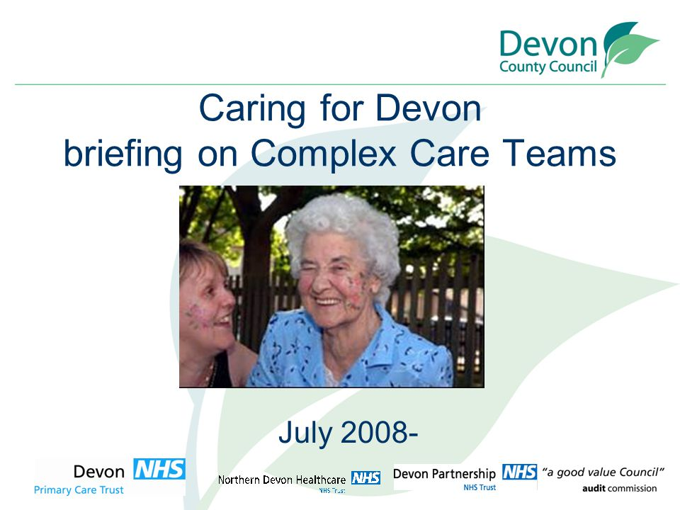 2 Caring for Devon Improved way of working: Cluster Service Model The attached diagram illustrates the context in which Complex Care Teams will operate within their Health and Social care cluster areas.