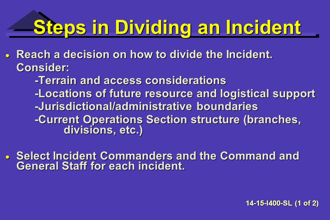 Steps in Dividing an Incident Reach a decision on how to divide the Incident.