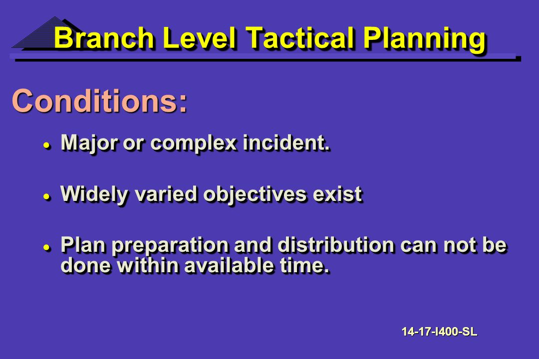 Branch Level Tactical Planning Major or complex incident.