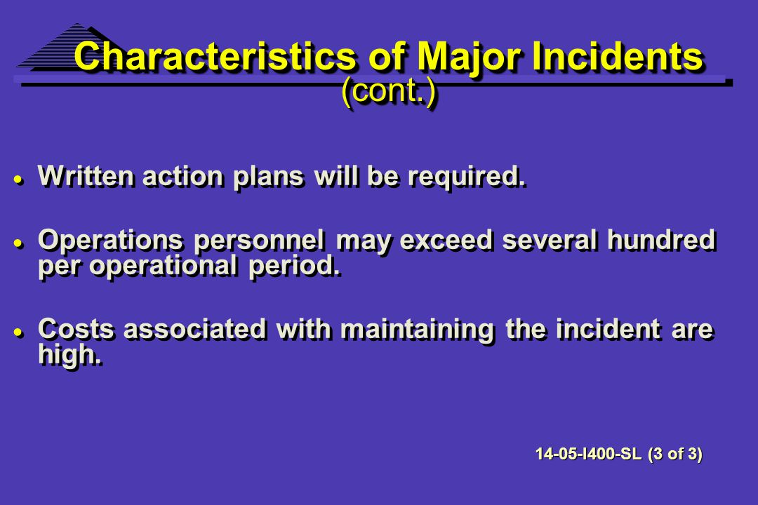 Characteristics of Major Incidents (cont.) Written action plans will be required.