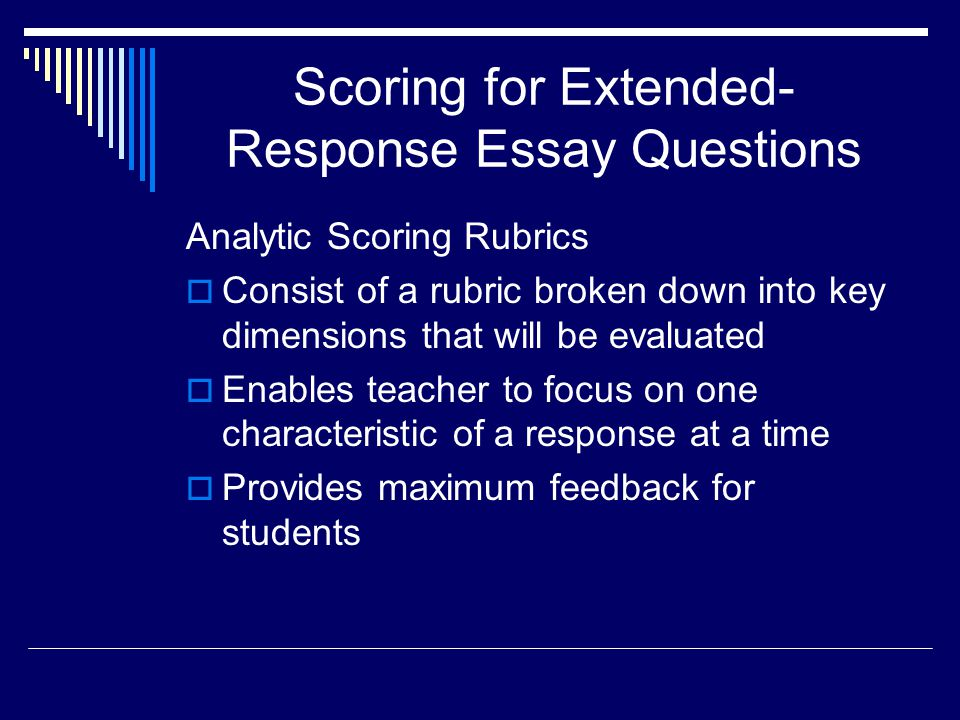 Scoring for Extended- Response Essay Questions Analytic Scoring Rubrics Consist of a rubric broken down into key dimensions that will be evaluated Ena