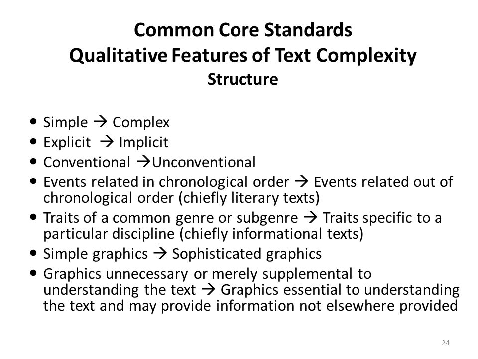 Common Core Standards Qualitative Features of Text Complexity Structure Simple Complex Explicit Implicit Conventional Unconventional Events related in