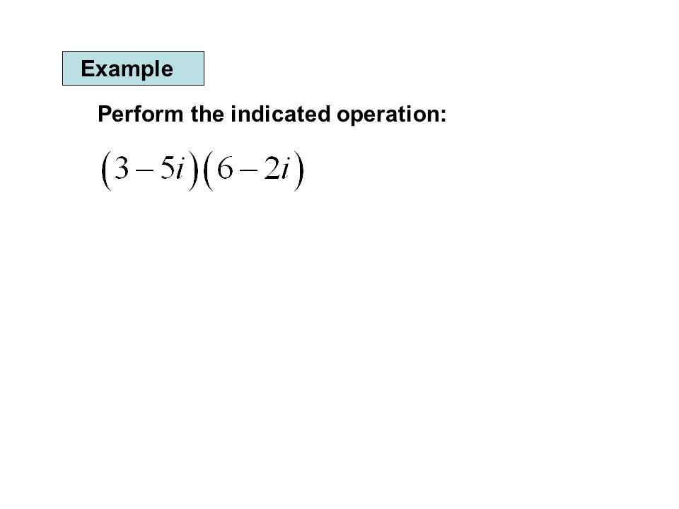 Example Perform the indicated operation: