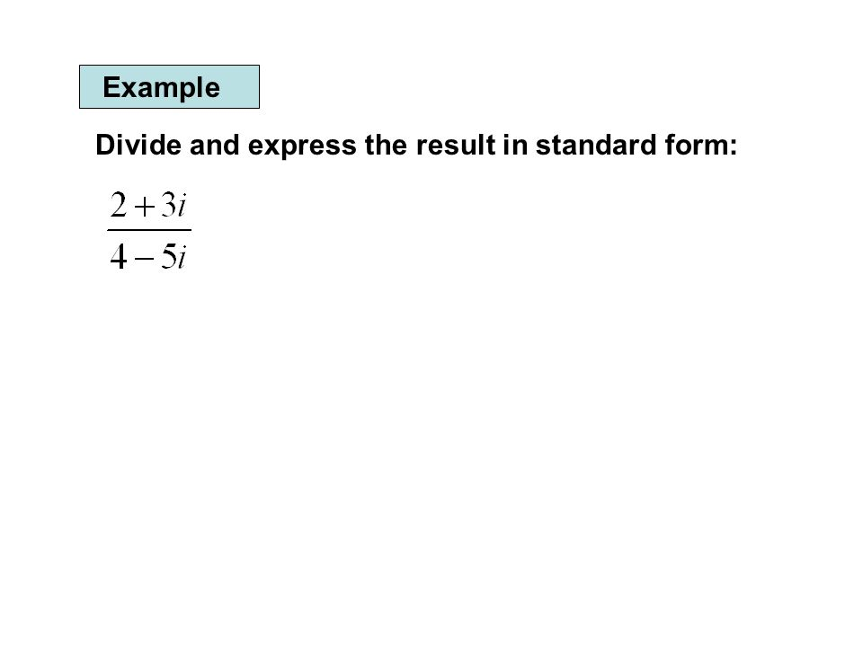Example Divide and express the result in standard form: