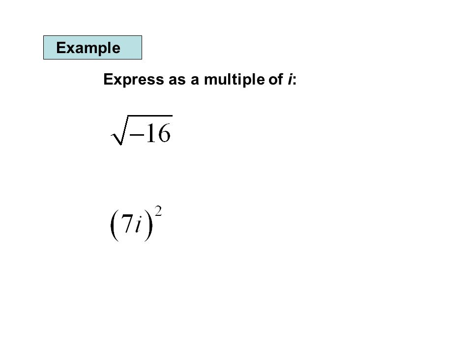 Example Express as a multiple of i: