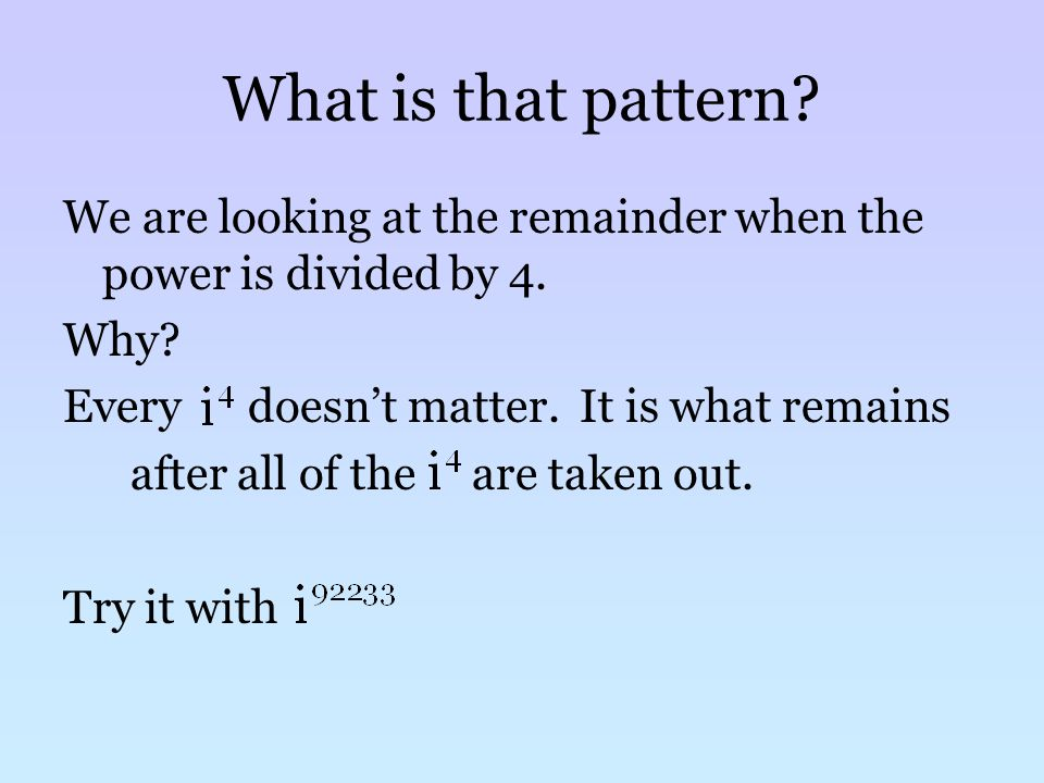 What is that pattern. We are looking at the remainder when the power is divided by 4.