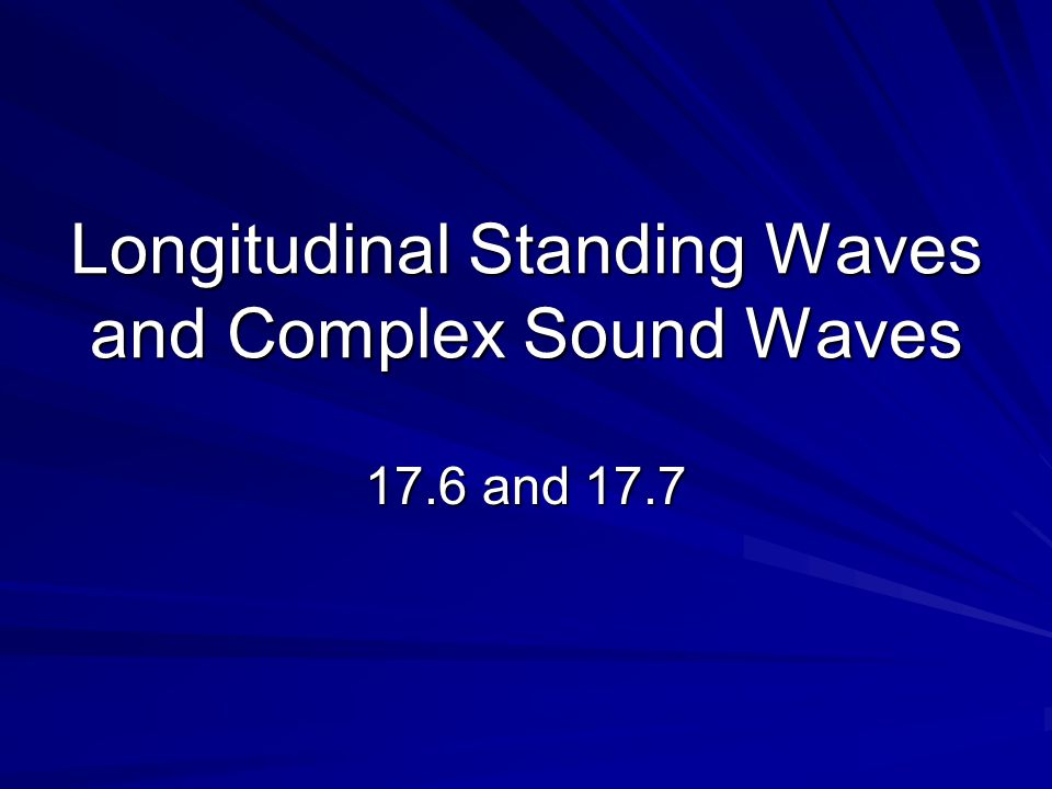17.6 Longitudinal Standing Waves Just like stringed instruments rely on standing transverse waves on strings Wind instruments rely on standing longitudinal sound waves in tubes The waves reflect off the open ends of tubes One difference at the ends are antinodes instead of nodes