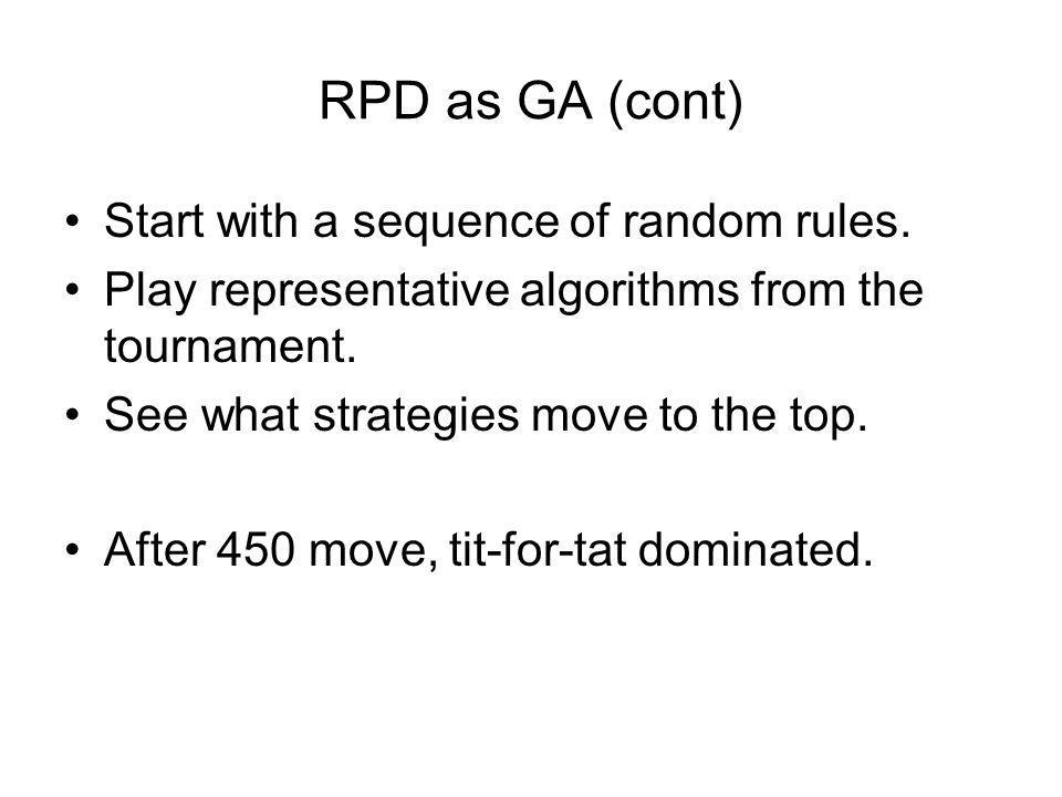 RPD as GA (cont) Start with a sequence of random rules.