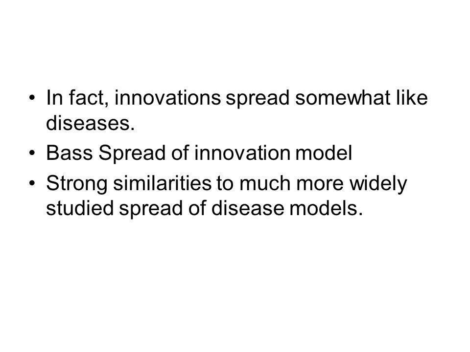 In fact, innovations spread somewhat like diseases.