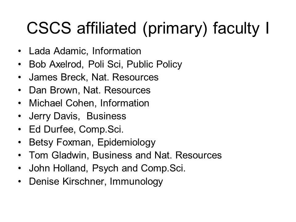 CSCS affiliated (primary) faculty I Lada Adamic, Information Bob Axelrod, Poli Sci, Public Policy James Breck, Nat.