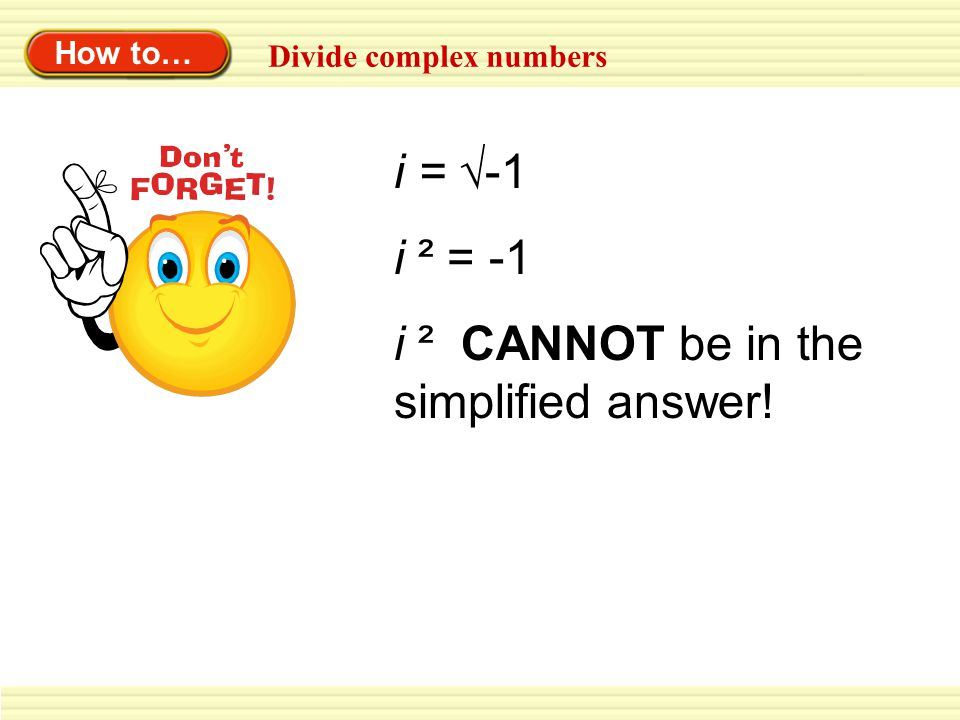 Example #1 Divide complex numbers Write the quotient in standard form.