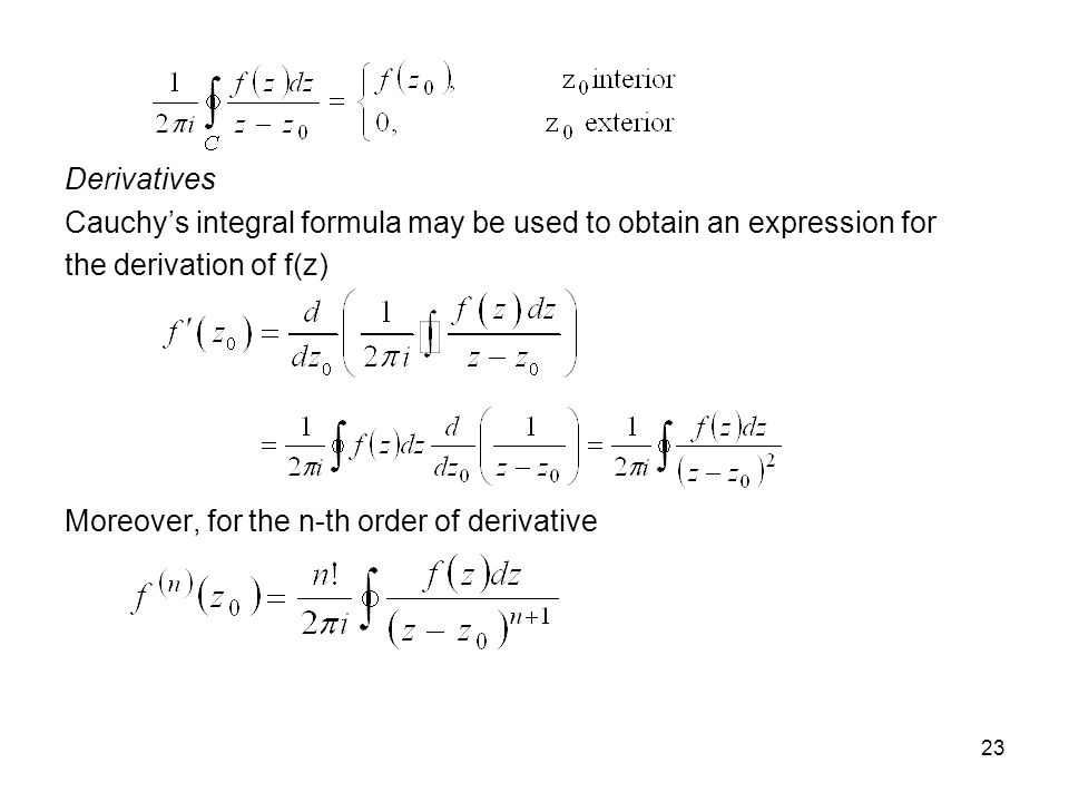 23 Derivatives Cauchys integral formula may be used to obtain an expression for the derivation of f(z) Moreover, for the n-th order of derivative