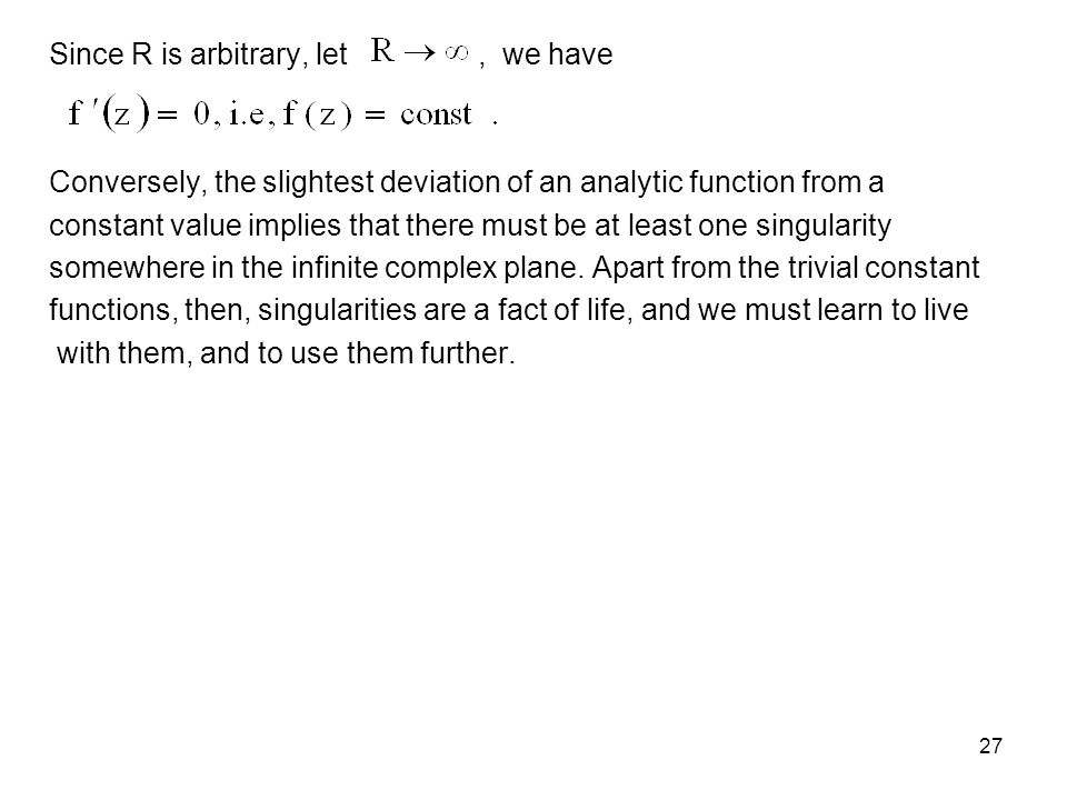 27 Since R is arbitrary, let, we have Conversely, the slightest deviation of an analytic function from a constant value implies that there must be at