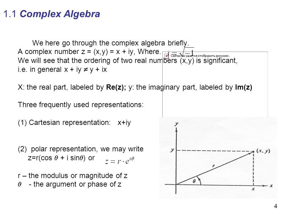 4 1.1 Complex Algebra We here go through the complex algebra briefly. A complex number z = (x,y) = x + iy, Where. We will see that the ordering of two