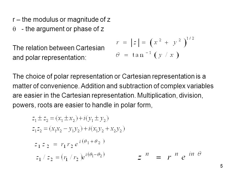 5 r – the modulus or magnitude of z - the argument or phase of z The relation between Cartesian and polar representation: The choice of polar represen