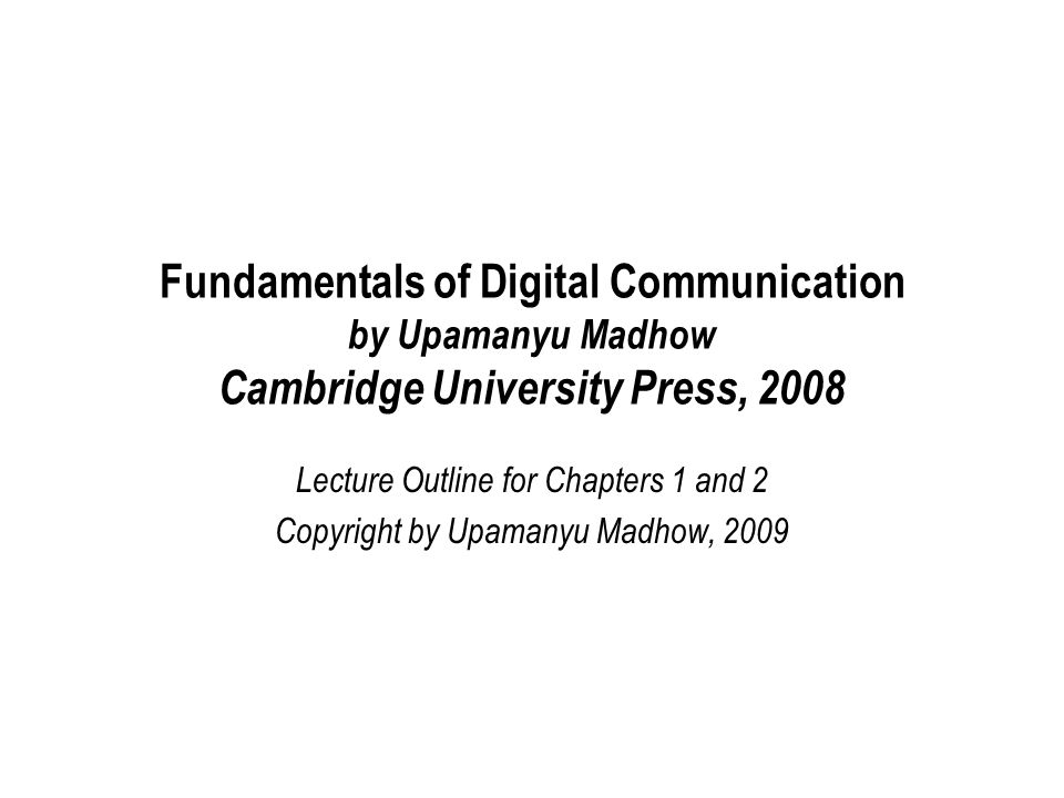 The transition from analog to digital Communication: Information transmission between two points –in space (telephony, web browsing,…) –in time (recording media--CDs, DVDs, hard drives,…) Inexorable transition from analog to digital –Analog cellular to digital cellular (CDMA, GSM, OFDM) –Analog TV/radio to Digital TV/radio –LPs to CDs, VHS to DVD Content is often analog (speech, image, video) Signals sent over physical channels are analog –Currents, voltages, EM waves are continuous-valued, continuous-time functions So why digital communication?