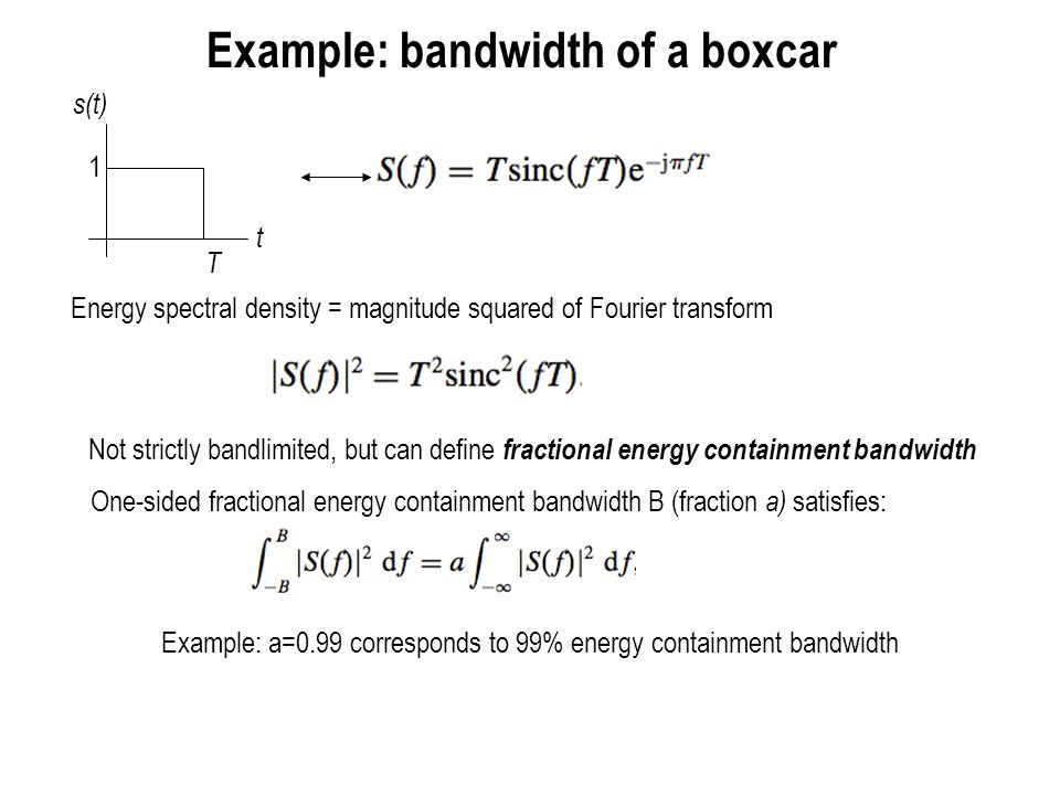 Boxcar example (contd.) Useful (and insightful) to normalize : can set T to convenient value (say T =1).