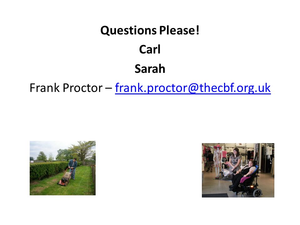 Questions Please! Carl Sarah Frank Proctor – frank.proctor@thecbf.org.ukfrank.proctor@thecbf.org.uk