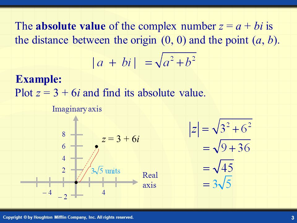 Copyright © by Houghton Mifflin Company, Inc. All rights reserved. 3 The absolute value of the complex number z = a + bi is the distance between the o