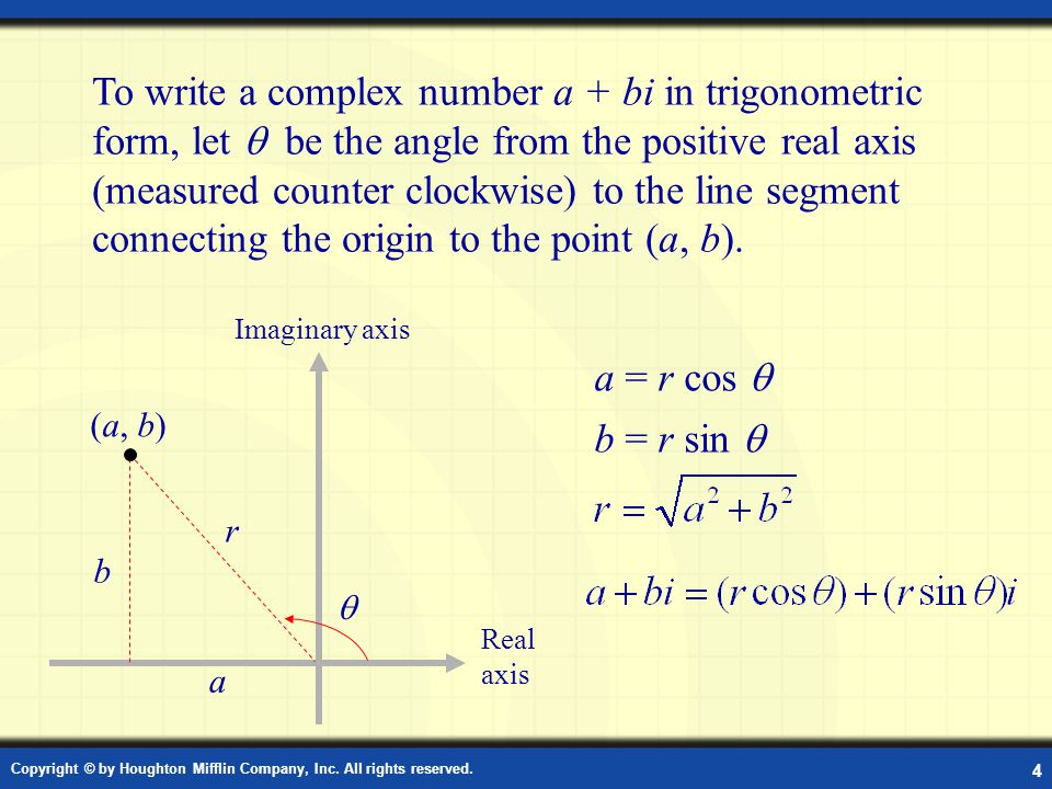 Copyright © by Houghton Mifflin Company, Inc. All rights reserved. 4 To write a complex number a + bi in trigonometric form, let be the angle from the
