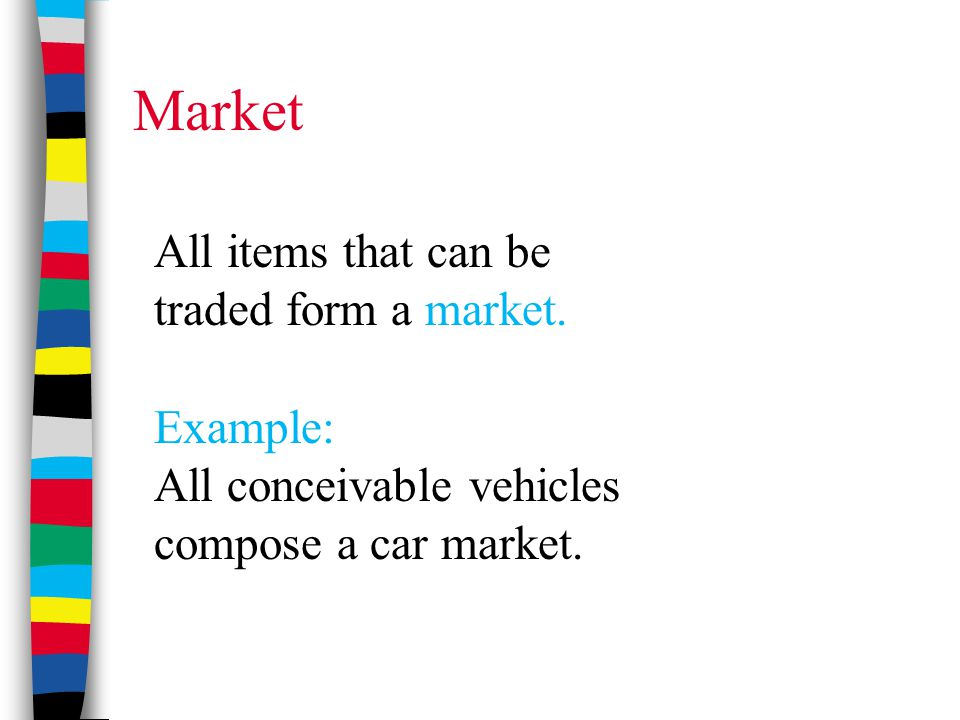 Market All items that can be traded form a market. Example: All conceivable vehicles compose a car market.