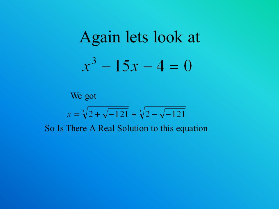 Again lets look at We got So Is There A Real Solution to this equation