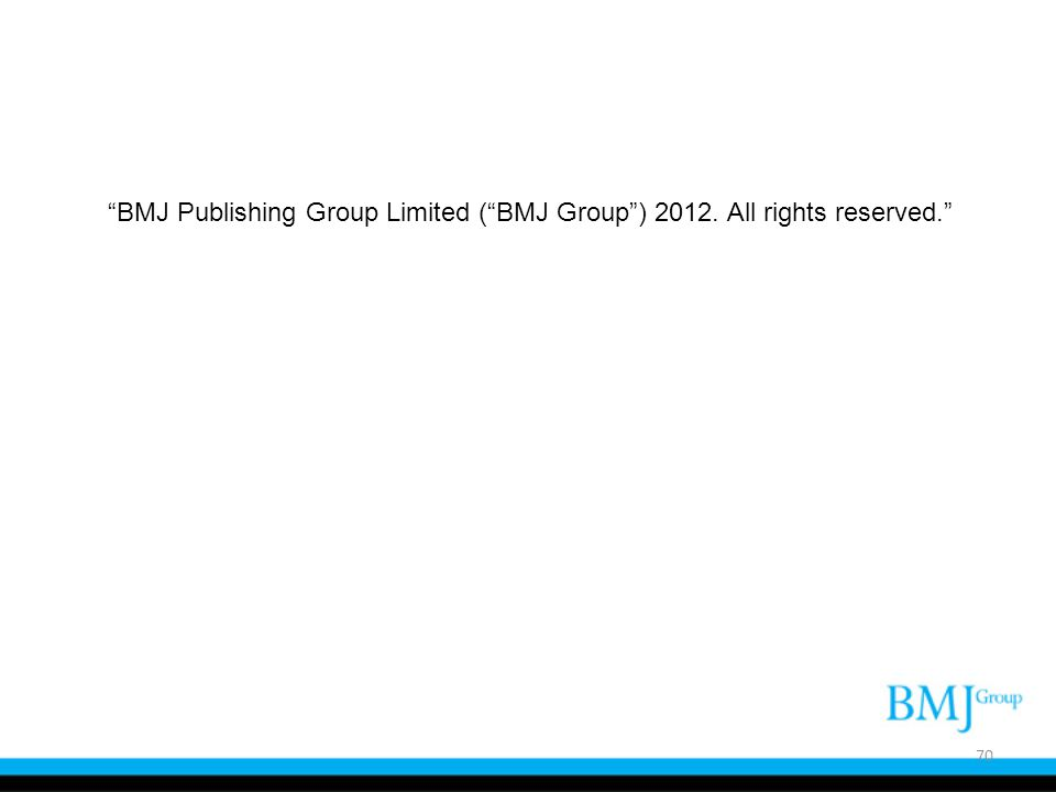 BMJ Publishing Group Limited (BMJ Group) 2012. All rights reserved. 70