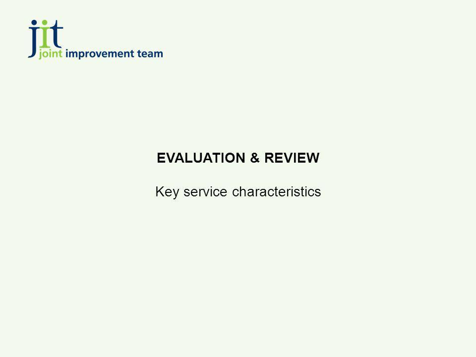 EVALUATION & REVIEW Key service characteristics
