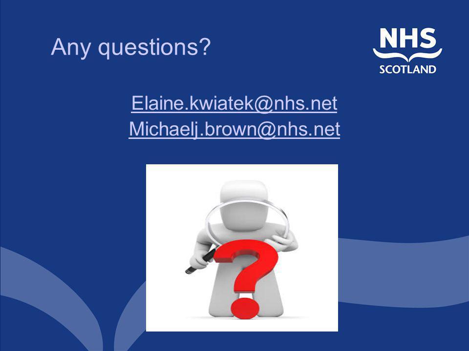 Any questions? Elaine.kwiatek@nhs.net Michaelj.brown@nhs.net