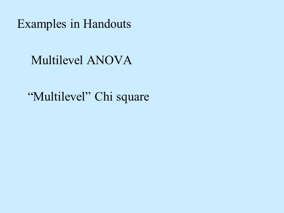 Examples in Handouts Multilevel ANOVA Multilevel Chi square