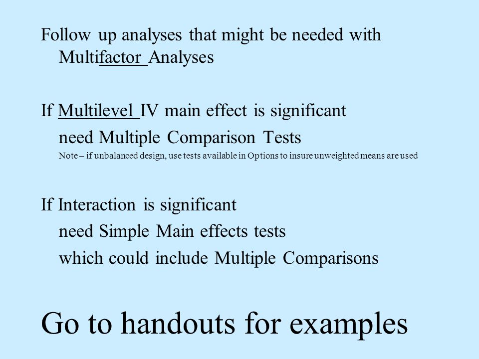 Follow up analyses that might be needed with Multifactor Analyses If Multilevel IV main effect is significant need Multiple Comparison Tests Note – if