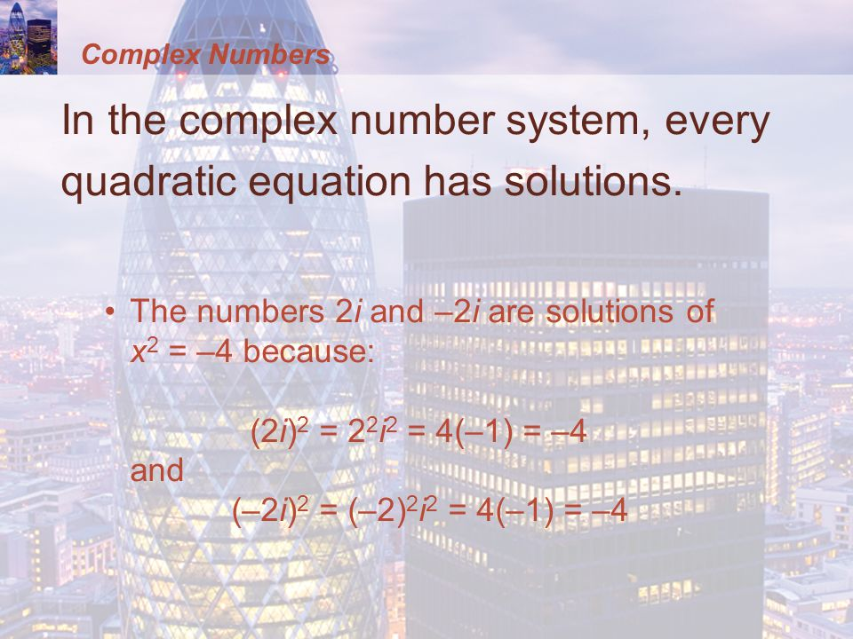 Complex Numbers In the complex number system, every quadratic equation has solutions.