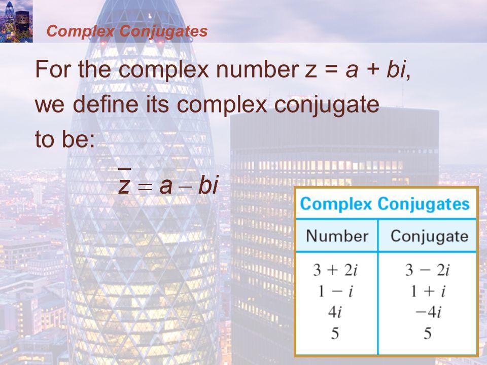 Complex Conjugates For the complex number z = a + bi, we define its complex conjugate to be:
