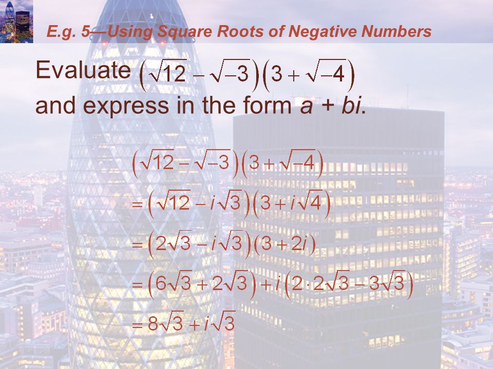 E.g. 5Using Square Roots of Negative Numbers Evaluate and express in the form a + bi.