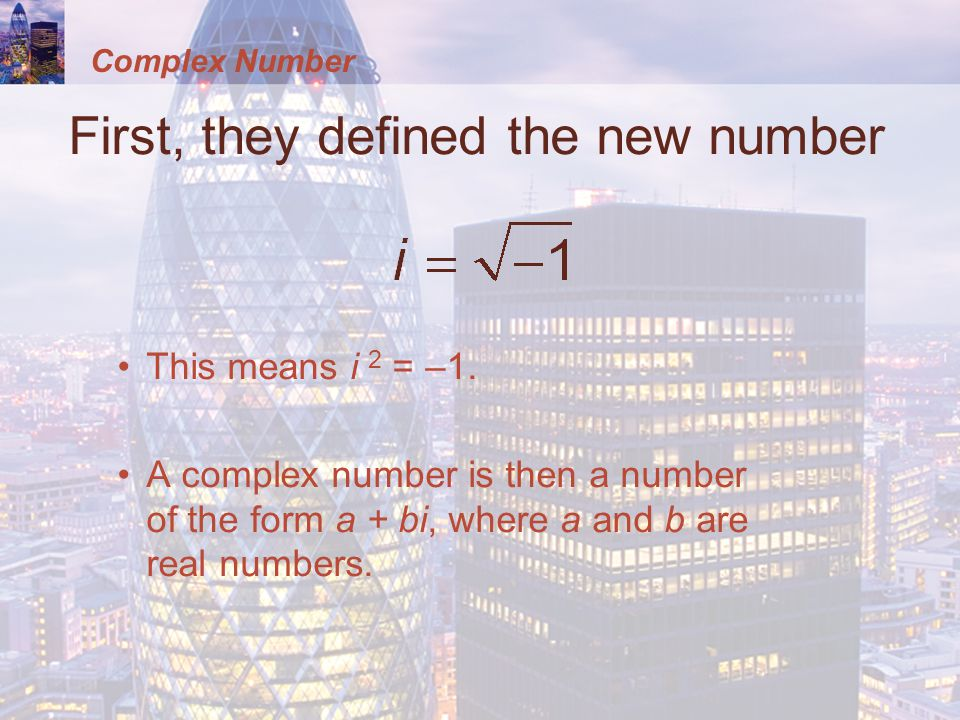 Complex Number First, they defined the new number This means i 2 = –1.
