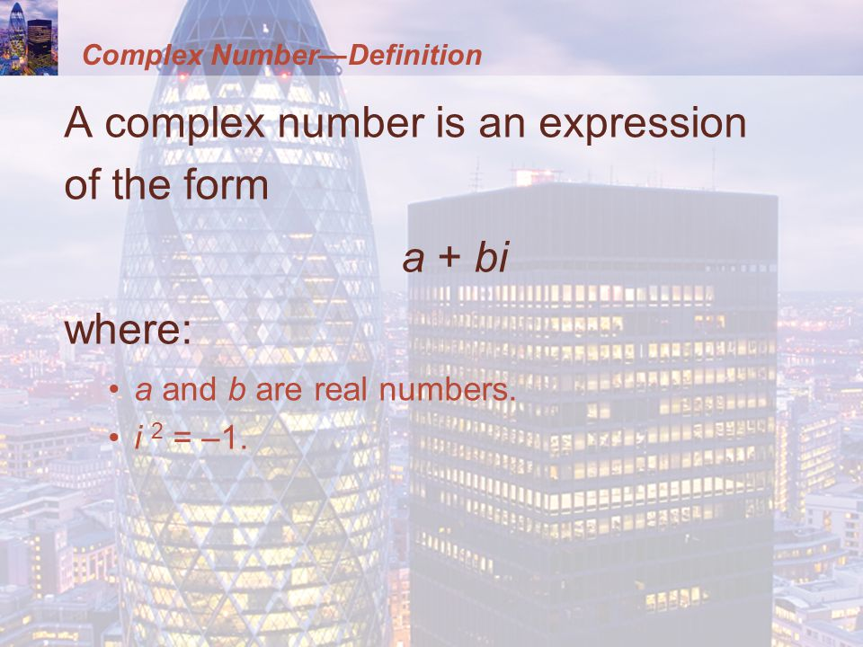 Complex NumberDefinition A complex number is an expression of the form a + bi where: a and b are real numbers.