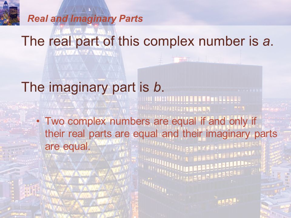 Real and Imaginary Parts The real part of this complex number is a.