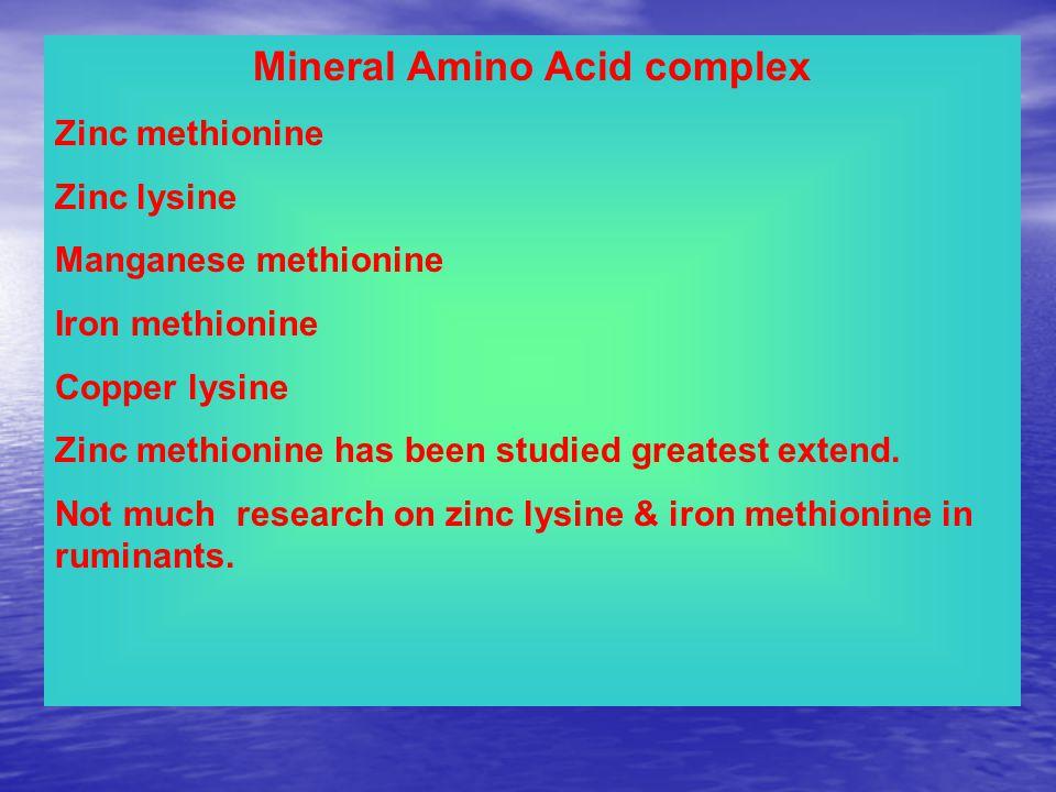 Mineral Amino Acid complex Zinc methionine Zinc lysine Manganese methionine Iron methionine Copper lysine Zinc methionine has been studied greatest ex