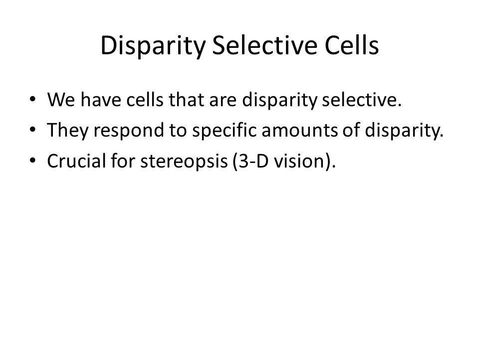Disparity Selective Cells We have cells that are disparity selective.