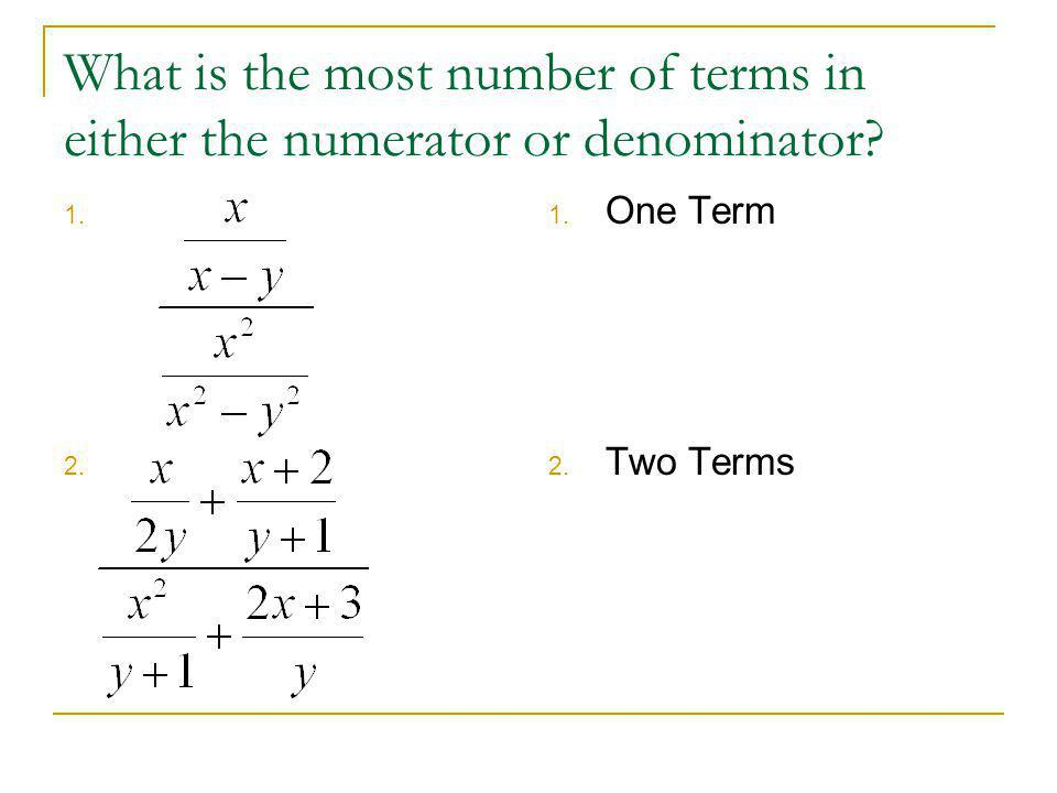Simplifying Complex Rational Expressions (At least Two Terms) At least two terms in the numerator or denominator.
